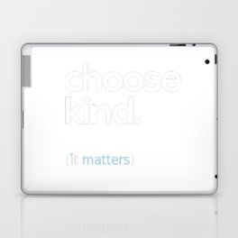 Choose Kind, Kindness Matters Laptop & iPad Skin