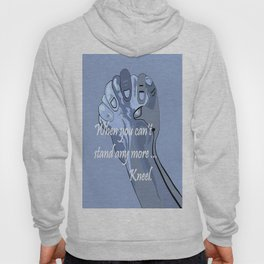 When You Can't Stand Any More ...  Kneel Hoody