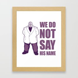 We Do Not Say His Name Framed Art Print