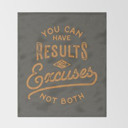 You Can Have Results Or Excuses Not Both Throw Blanket