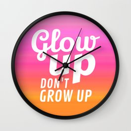 Glow Up Don't Grow Up Wall Clock