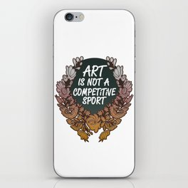 Art is Not A Competitive Sport iPhone Skin