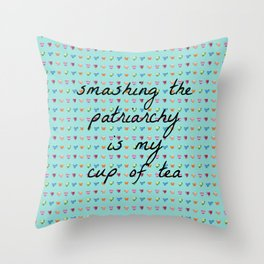 Smashing the Patriarchy is my Cup of Tea Throw Pillow
