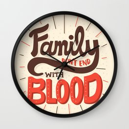 Family Don't End With Blood Wall Clock
