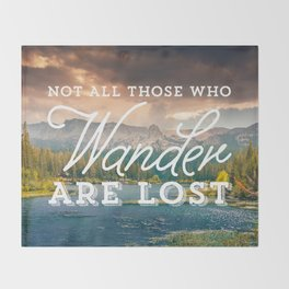 Not All Those Who Wander Are Lost Throw Blanket