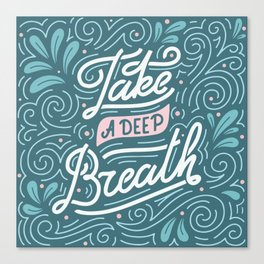 Take a deep breath. Print with hand-lettered motivational quote Canvas Print