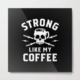 Strong Like My Coffee Metal Print