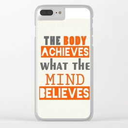 The Body Achieves What The Mind Believes inspirational Quote Design Clear iPhone Case
