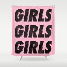 Girls Girls Girls I Shower Curtain