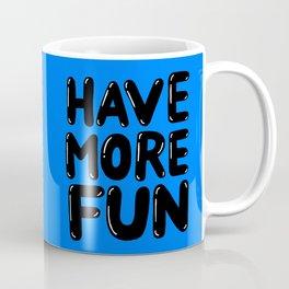 Have more fun Coffee Mug
