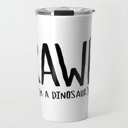 Rawr. I'm a Dinosaur Travel Mug