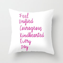 Feel unified courageous kindhearted every day Throw Pillow