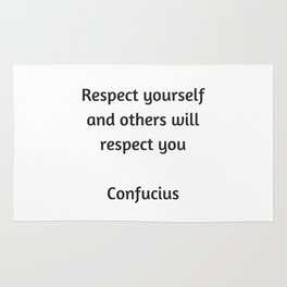 Confucius Quote - Respect yourself and others will respect you Rug