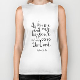 joshua 24:15 as for me and my house we will serve the lord, bible verse, scripture are,home art Biker Tank