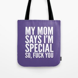 My Mom Says I'm Special So Fuck You (Ultra Violet) Tote Bag
