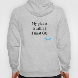 My Planet Is Calling. I Must Go. Hoody