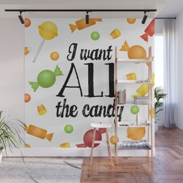 I Want All The Candy Wall Mural