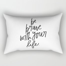 Be Brave With Your Life Rectangular Pillow