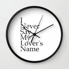 I Never Say My Lover's Name Wall Clock