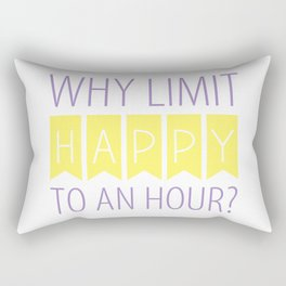 Why Limit Happy to an Hour? Rectangular Pillow