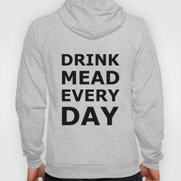 Drink Mead Every Day Hoody