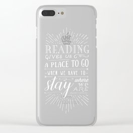 Reading gives us a place to go Clear iPhone Case