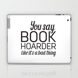 You Say Book Hoarder Laptop & iPad Skin
