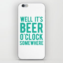 Well it's beer o'clock somewhere iPhone Skin