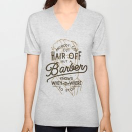 Anybody Can Cut Hair Off, But A Barber Knows When And Where To Stop Unisex V-Neck