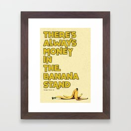 There's Always Money in the Banana Stand - Arrested Development Framed Art Print