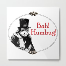 Bah! Humbug! Metal Print