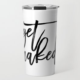 Funny Get Naked Funny Quote Funny Wall Art Printable Typography Print Bathroom Decor Shower Quote Travel Mug