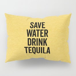 Drink Tequila Funny Quote Pillow Sham