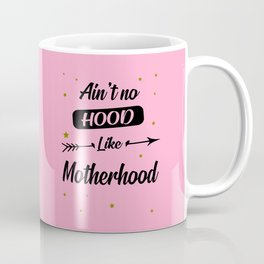 Ain't no hood like motherhood funny quote Coffee Mug