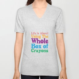 Life is About Using the Whole Box of Crayons Funny T-shirt Unisex V-Neck