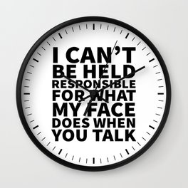 I Can't Be Held Responsible For What My Face Does When You Talk Wall Clock