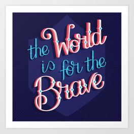 The world is for the brave Art Print