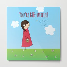 You're Bee-utiful! Metal Print