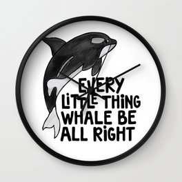 Every little thing whale be all right white Wall Clock
