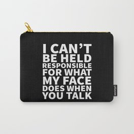 I Can't Be Held Responsible For What My Face Does When You Talk (Black & White) Carry-All Pouch