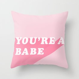 You're A Babe Throw Pillow