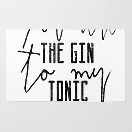 You are the gin to my tonic quote Rug