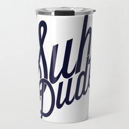 Suh Dude? Travel Mug