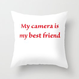 My camera is my best friend Throw Pillow