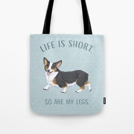 Life is short. So are my legs. Tote Bag