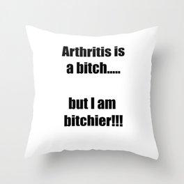 Arthritis is a bitch...but I am bitchier!!! Throw Pillow