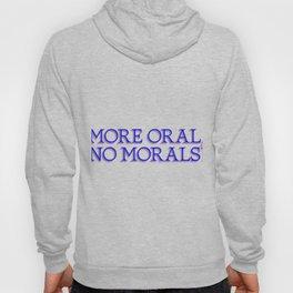 more oral, no morals Hoody