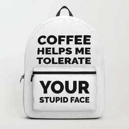 Coffee Helps Me Tolerate Your Stupid Face Backpack