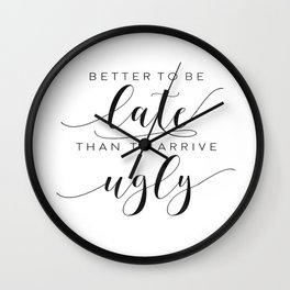 FUNNY BATHROOM DECOR, Better To Be Late Than To Arrive Ugly,Makeup Quote,Funny Poster,Girls Room Dec Wall Clock