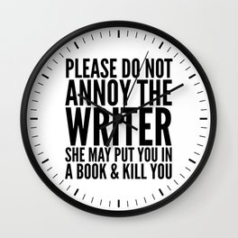 Please do not annoy the writer. She may put you in a book and kill you. Wall Clock